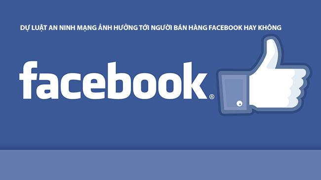 Luật An Ninh Mạng có ảnh hưởng đến người bán hàng trên Facebook hay không?