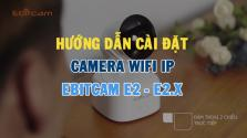 Hướng dẫn cài đặt camera wifi Ebitcam E2